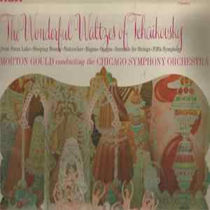 Descargar Morton Gould Conducting The Chicago Symphony Orchestra - The Wonderful Waltzes Of Tchaikovsky